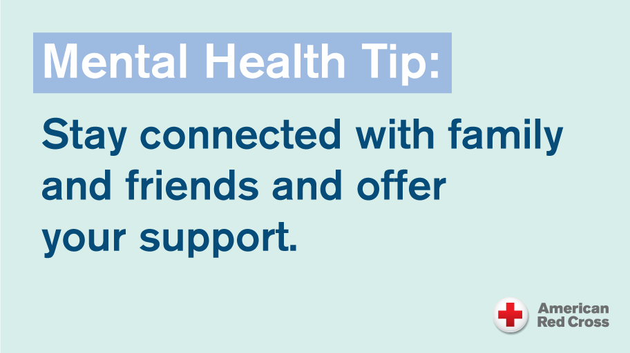Mental health Tip: Stay connected with family and friends and offer support.
